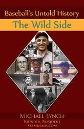 Baseball s Untold History: The Wild Side