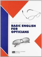 Basic English for opticians. Per gli Ist. Professionali per l