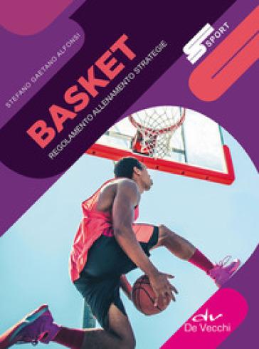 Basket. Regolamento allenamento strategie - Stefano Gaetano Alfonsi  