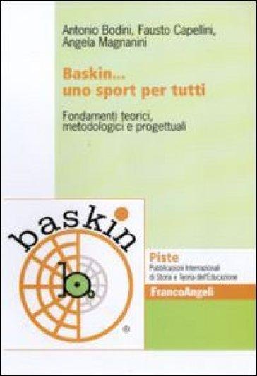 Baskin... uno sport per tutti. Fondamenti teorici, metodologici e progettuali - Antonio Bodini |