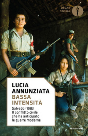 Bassa intensità. Salvador 1983. Il conflitto civile che ha anticipato le guerre moderne - Lucia Annunziata | Rochesterscifianimecon.com