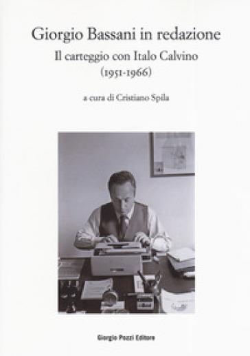 Bassani in redazione. Il carteggio con Italo Calvino (1951-1966) - C. Spila   Rochesterscifianimecon.com