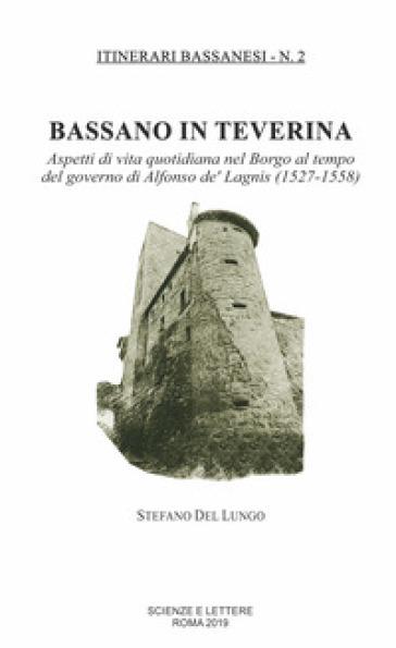 Bassano in Teverina. Aspetti di vita quotidiana nel Borgo al tempo del governo di Alfonso de' Lagnis (1527-1558) - Stefano Del Lungo   Kritjur.org