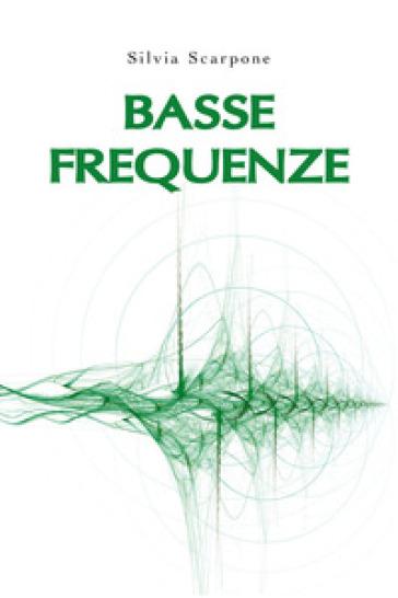Basse frequenze - Silvia Scarpone |