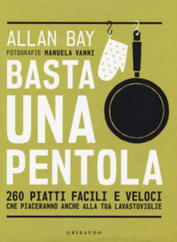 Basta una pentola. 260 piatti facili e veloci che piaceranno anche alla tua lavastoviglie - Allan Bay |