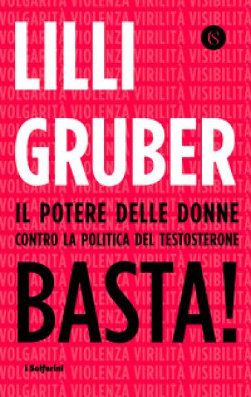 Basta! Il potere delle donne contro la politica del testosterone - Lilli Gruber | Jonathanterrington.com