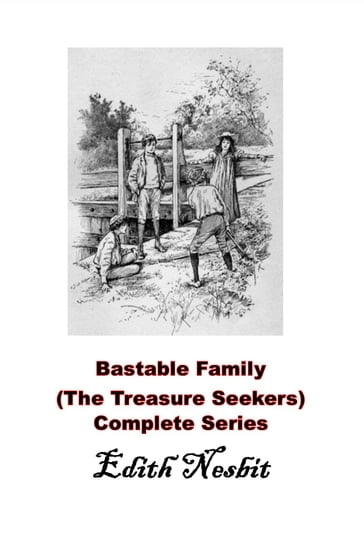 Bastable Family (The Treasure Seekers) Complete Series Books 1 2 3