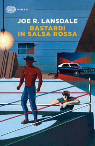 Bastardi in salsa rossa - Joe R. Lansdale | Rochesterscifianimecon.com
