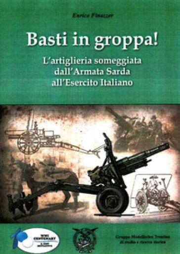 Basti in groppa! L'artiglieria someggiata dall'Armata Sarda all'Esercito Italiano - Enrico Finazzer |