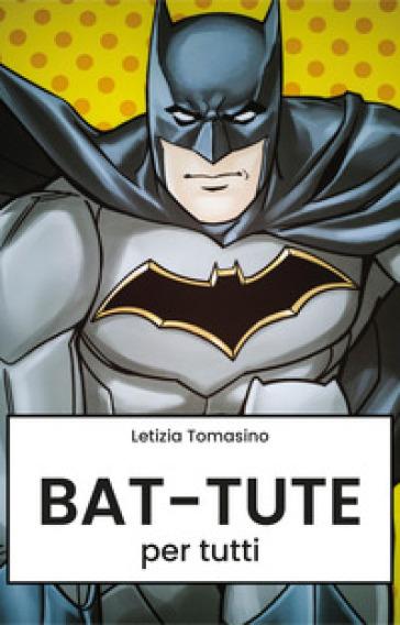 Bat-tute per tutti - Letizia Tomasino   Rochesterscifianimecon.com