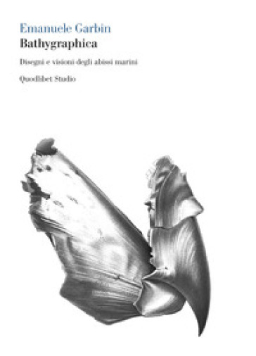 Bathygraphica. Disegni e visioni degli abissi marini - Emanuele Garbin |