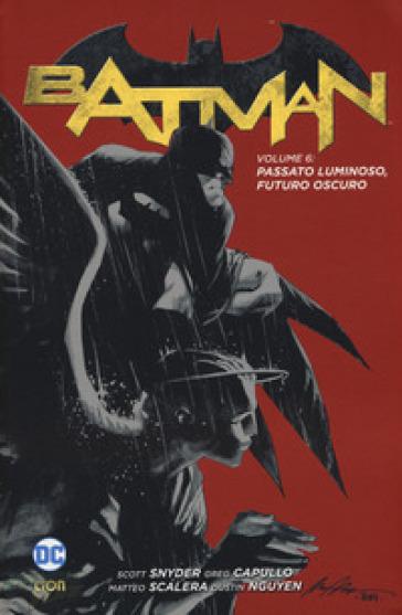 Batman. 6: Passato luminoso, futuro oscuro - Greg Capullo | Thecosgala.com