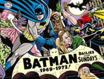Batman. The Silver Age dailies and Sundays. Le strisce a fumetti della Silver Age. 3: 1969-1972 - Whitney Ellsworth |