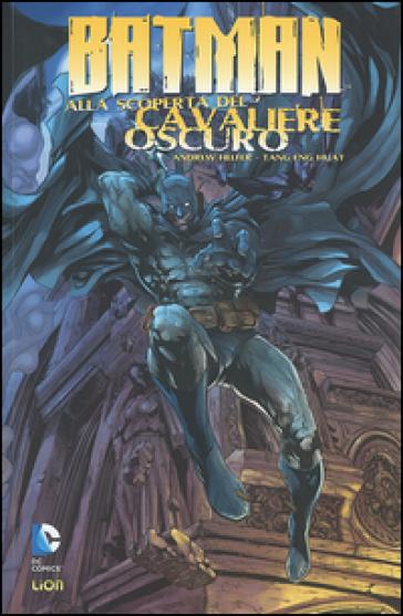 Batman alla scoperta del Cavaliere oscuro. 1. - Andrew Helfer  