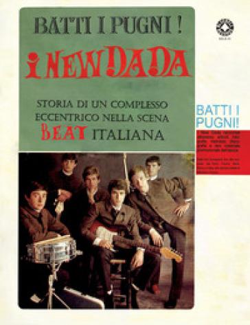 Batti i pugni! I New Dada. Storia di un complesso eccentrico nella scena beat italiana - Circolo amici del vinile |