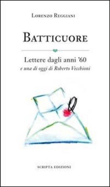 Batticuore. Lettere dagli anni '60 e una di oggi di Roberto Vecchioni - Lorenzo Reggiani   Kritjur.org