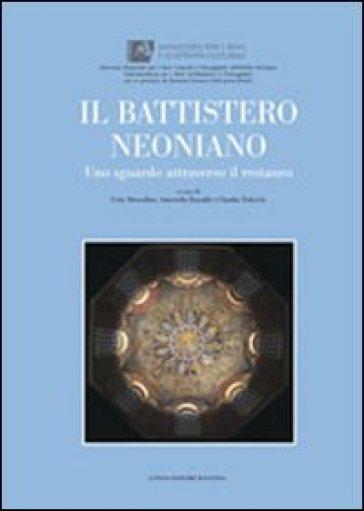 Battistero Neoniano. Uno sguardo attraverso il restauro (Il) - Cetty Muscolino |