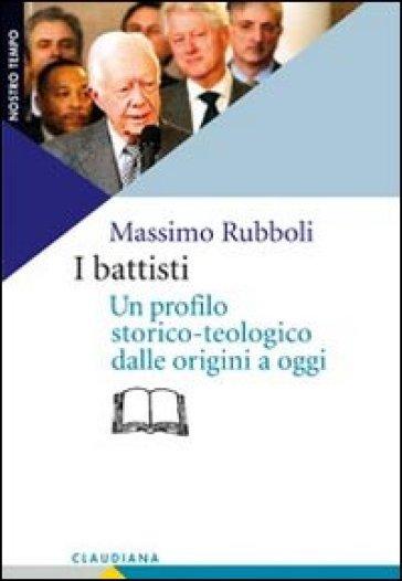 Battisti. Un profilo storico-teologico dalle origini a oggi (I) - Massimo Rubboli   Rochesterscifianimecon.com