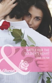 Battle for the Soldier s Heart (Mills & Boon Cherish)