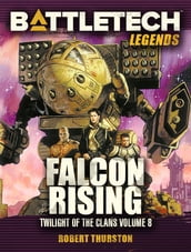 BattleTech Legends: Falcon Rising (Twilight of the Clans, #8)