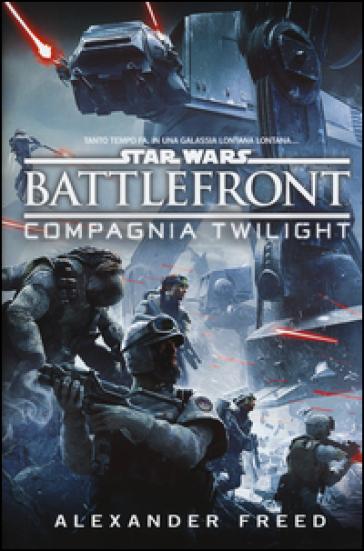 Battlefront. Compagnia Twilight. Star Wars - Alexander Freed   Jonathanterrington.com