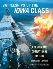 Battleships of the Iowa Class: A Design and Operational History