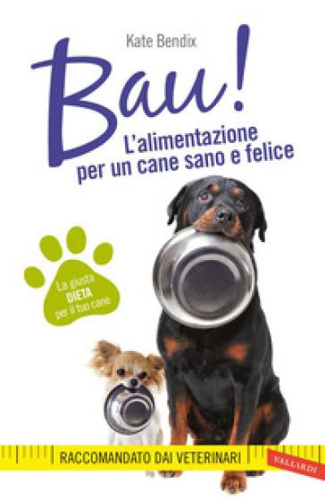 Bau! L'alimentazione per un cane sano e felice - Kate Bendix | Jonathanterrington.com