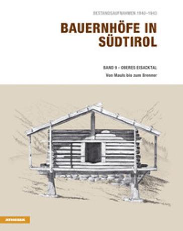 Bauernhofe in Sudtirol. 9: Oberes Eisacktal von Mauls bis zum Brenner. Bestandsaufnahmen 1940-1943 - Helmut Stampfer | Kritjur.org