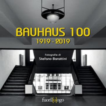 Bauhaus 100. 1919-2019 - Stefano Barattini   Rochesterscifianimecon.com