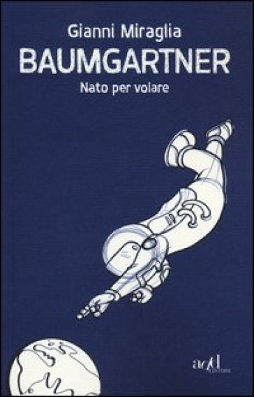 Baumgartner. Nato per volare - Gianni Miraglia |