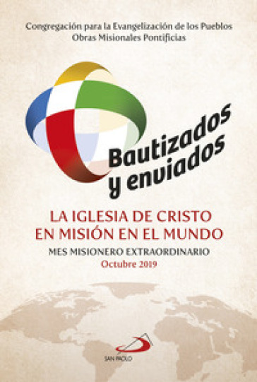 Bautizados y enviados: la Iglesia de Cristo en mision en el mundo. Mes Misionero Extraordinario Octubre 2019 - Congregazione per l'evangelizzazione dei popoli |