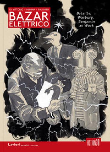 Bazar Elettrico. Bataille, Warburg, Benjamin at work - P. Di Vittorio  