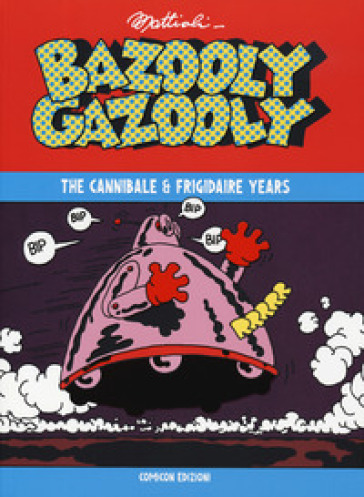 Bazooly Gazooly. The Cannibale & Frigidaire years - Massimo Mattioli pdf epub