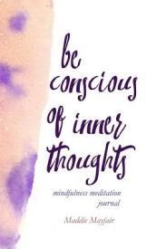 Be Conscious of Inner Thoughts Mindfulness Meditation Journal