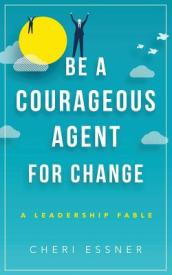 Be a Courageous Agent for Change