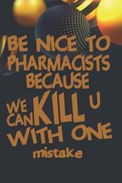 Be Nice To Pharmacist Because We Can Kill U With One Mistake