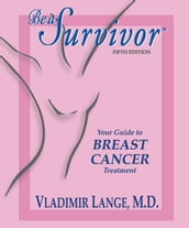 Be a Survivor - Your Guide to Breast Cancer Treatment