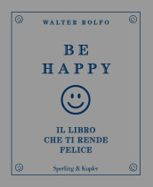Be happy. Il libro che ti rende felice