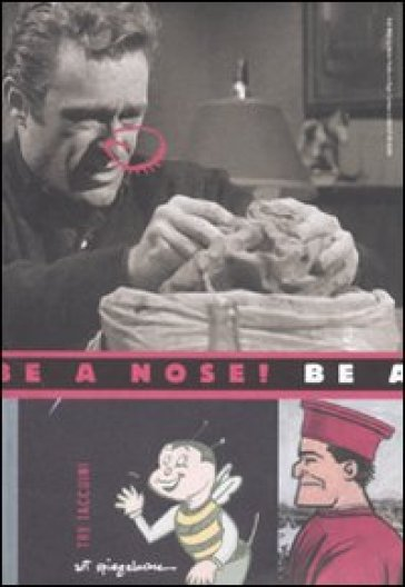 Be a nose. Tre taccuini. Ediz. illustrata - Art Spiegelman |