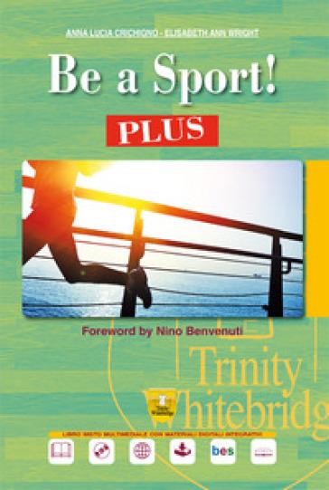 Be a sport! Plus. Per le Scuole superiori. Con e-book. Con espansione online. Con CD-Audio - Anna Lucia Crichigno   Rochesterscifianimecon.com