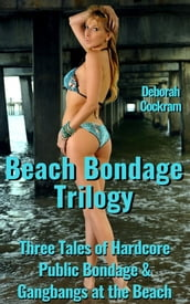 Beach Bondage Trilogy: Three Tales of Hardcore Public Bondage at the Beach