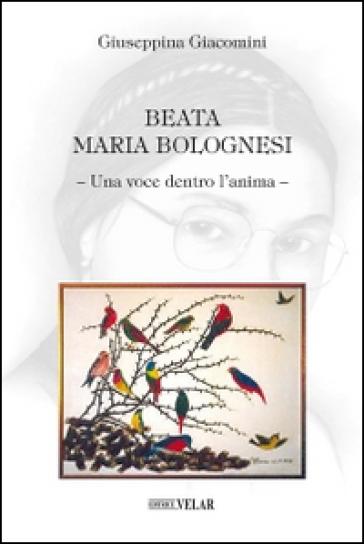 Beata Maria Bolognesi. Una voce dentro l'anima - Giuseppina Giacomini   Kritjur.org