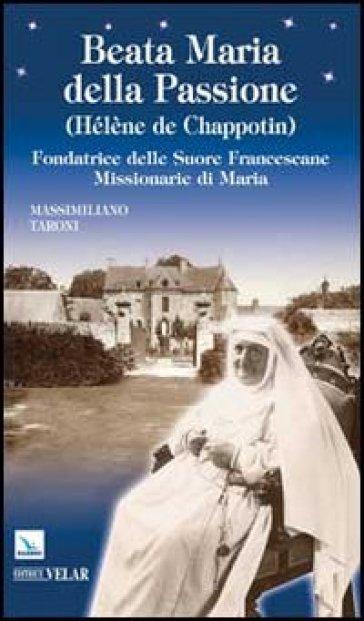Beata Maria della Passione (Hélène de Chappotin). Fondatrice delle Suore Francescane Missionarie di Maria - Massimiliano Taroni | Ericsfund.org