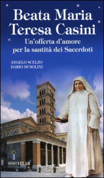 Beata Maria Teresa Casini. Un'offerta d'amore per la santità dei sacerdoti - Angelo Scelzo   Kritjur.org