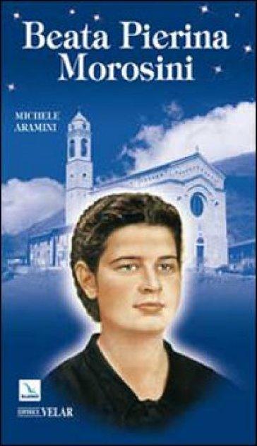 Beata Pierina Morosini - Michele Aramini |