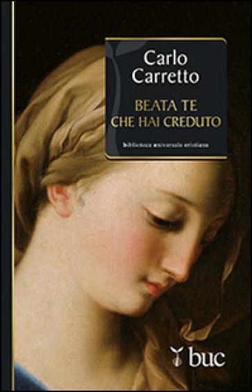 Beata Te che hai creduto - Carlo Carretto |