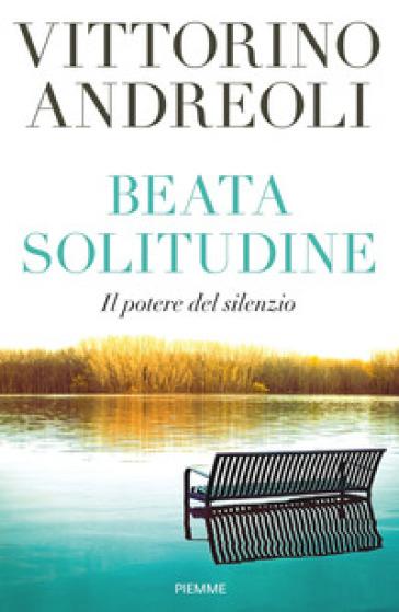 Beata solitudine. Il potere del silenzio - Vittorino Andreoli | Rochesterscifianimecon.com
