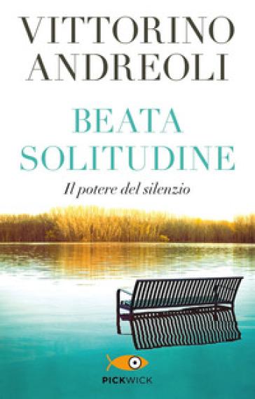 Beata solitudine. Il potere del silenzio - Vittorino Andreoli   Thecosgala.com