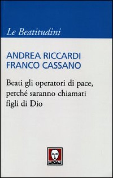 Beati gli operatori di pace, perché saranno chiamati figli di Dio - Andrea Riccardi  