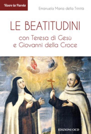 Le Beatitudini con Teresa di Gesù e Giovanni della Croce - Emanuela Maria della Trinità |